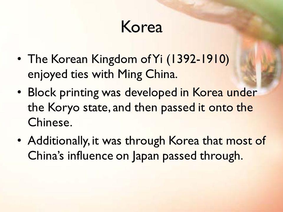 Korea The Korean Kingdom of Yi (1392-1910) enjoyed ties with Ming China.