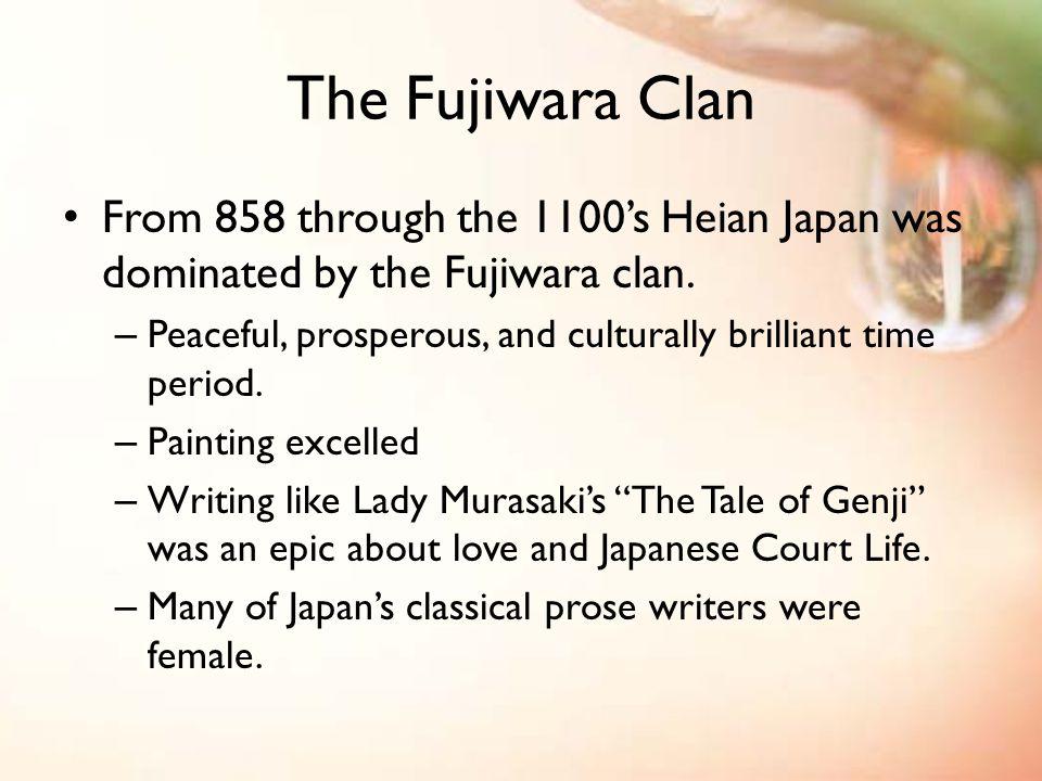 The Fujiwara Clan From 858 through the 1100's Heian Japan was dominated by the Fujiwara clan.