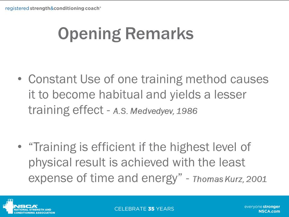Opening Remarks Constant Use of one training method causes it to become habitual and yields a lesser training effect - A.S.