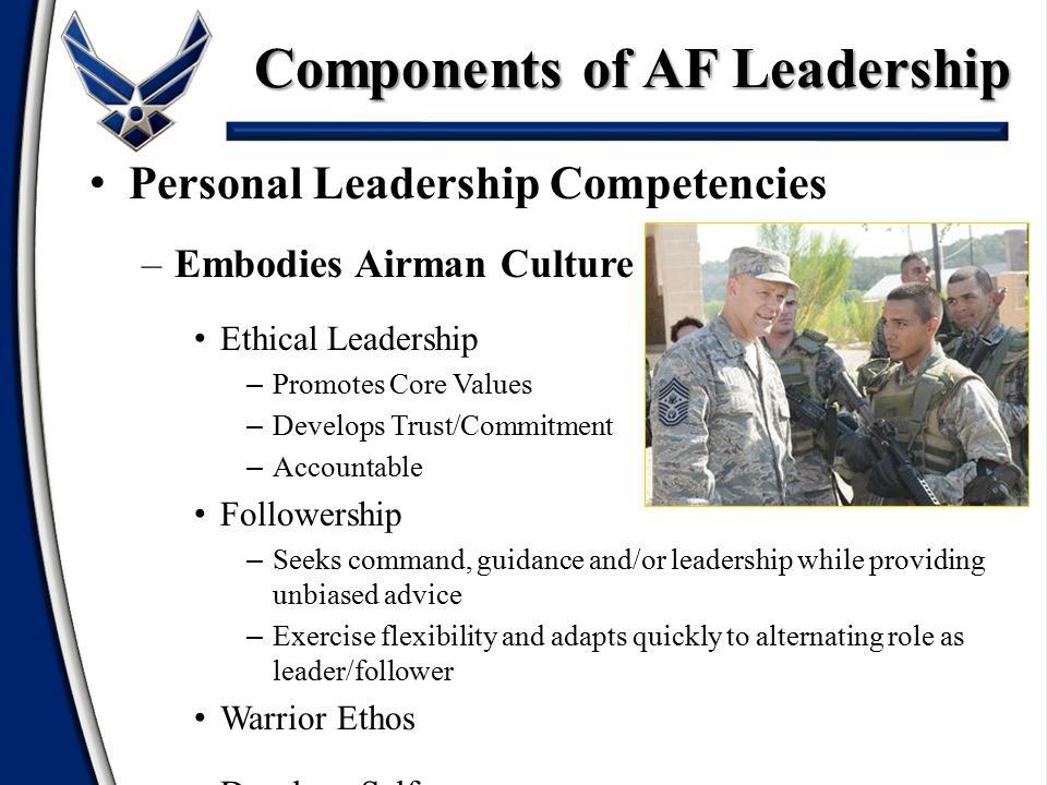 Personal Leadership Competencies –Embodies Airman Culture Ethical Leadership – Promotes Core Values – Develops Trust/Commitment – Accountable Follower