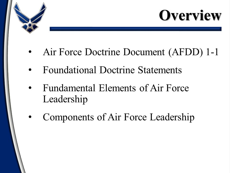 Air Force Doctrine Document (AFDD) 1-1 Foundational Doctrine Statements Fundamental Elements of Air Force Leadership Components of Air Force Leadershi
