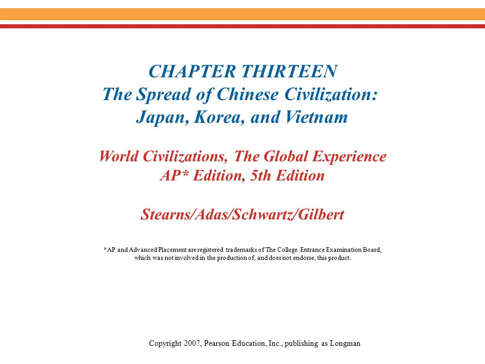 Chapter 13: The Spread of Chinese Civilization: Japan, Korea, and Vietnam Stearns et al., World Civilizations, The Global Experience, AP* Edition, 5th Edition Pearson Education, Inc.