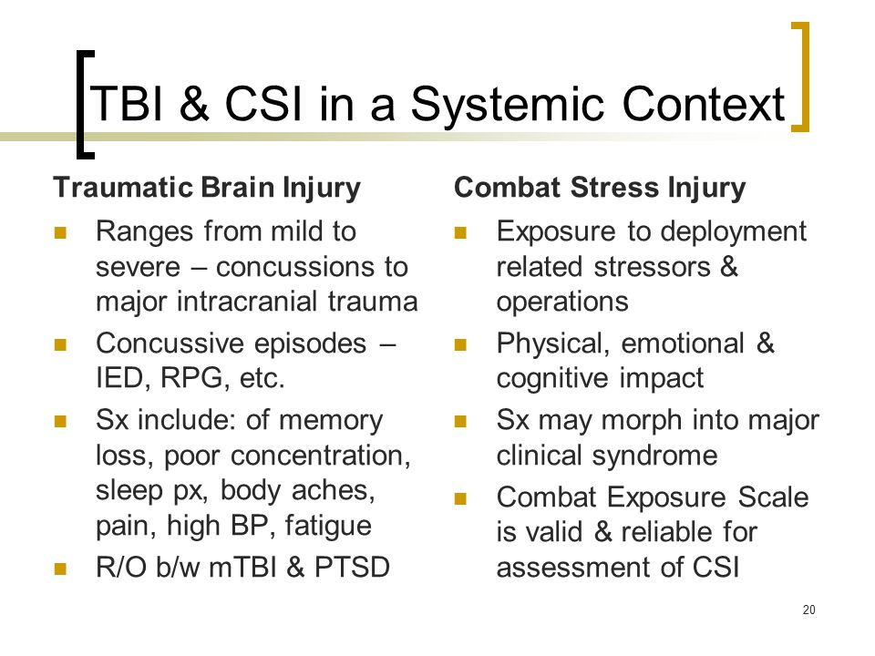 TBI & CSI in a Systemic Context Traumatic Brain Injury Ranges from mild to severe – concussions to major intracranial trauma Concussive episodes – IED
