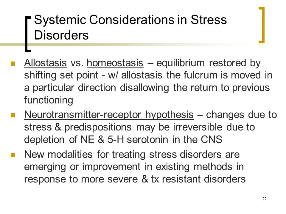 22 Systemic Considerations in Stress Disorders Allostasis vs.