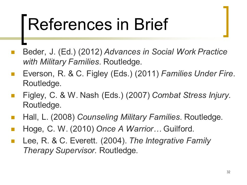 References in Brief Beder, J. (Ed.) (2012) Advances in Social Work Practice with Military Families. Routledge. Everson, R. & C. Figley (Eds.) (2011) F