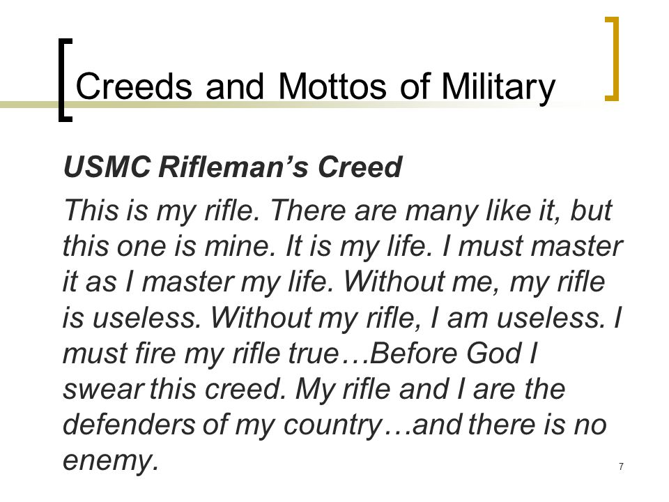 Creeds and Mottos of Military USMC Rifleman's Creed This is my rifle.