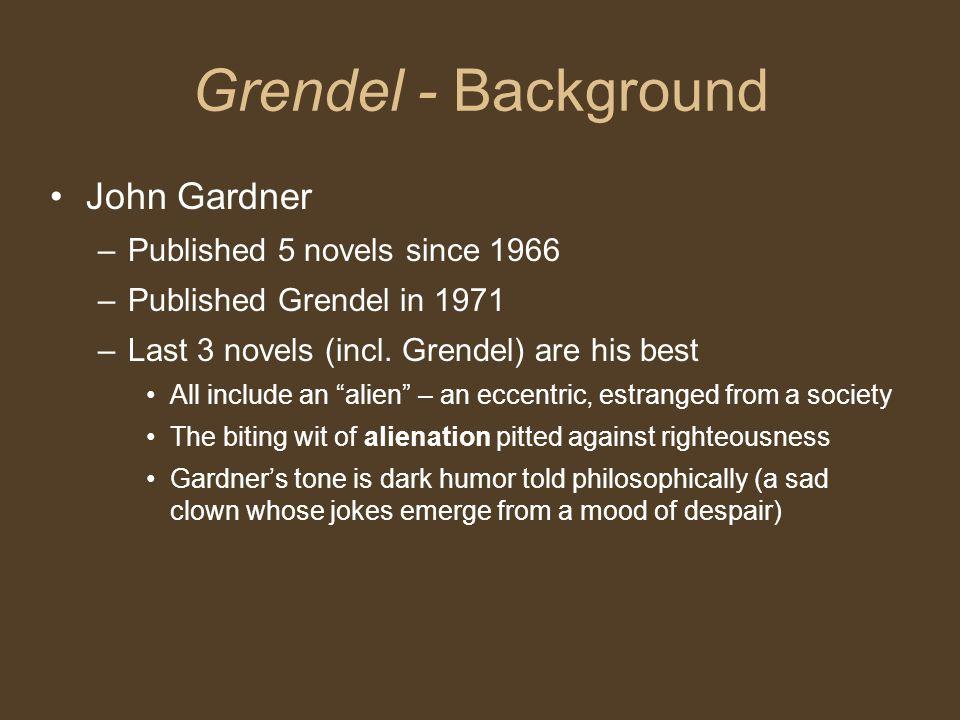 Grendel - Background John Gardner –Published 5 novels since 1966 –Published Grendel in 1971 –Last 3 novels (incl.