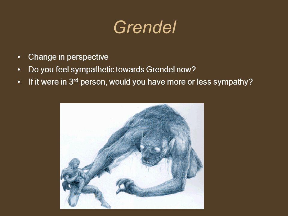 Grendel Change in perspective Do you feel sympathetic towards Grendel now.