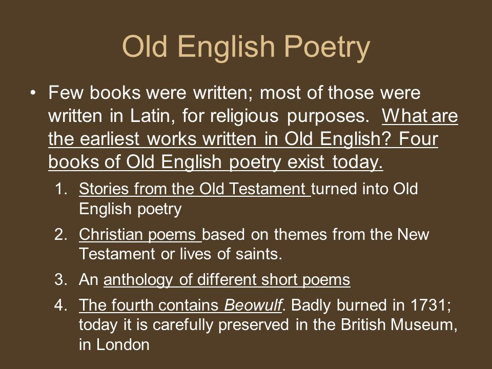 Old English Poetry Few books were written; most of those were written in Latin, for religious purposes.