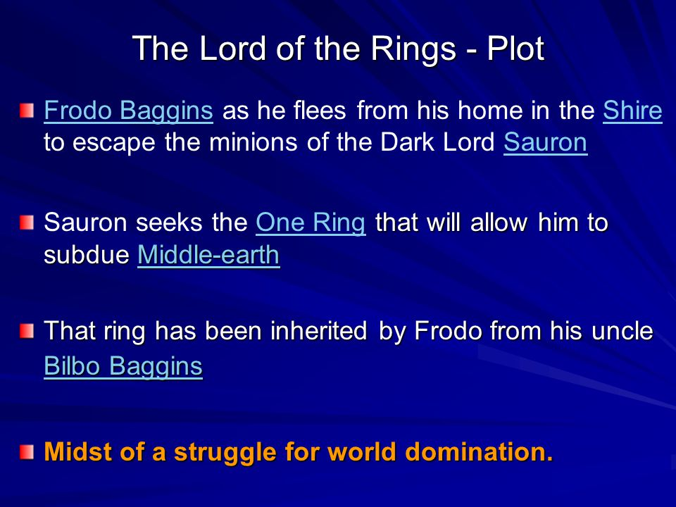 The Lord of the Rings - Plot Frodo BagginsFrodo Baggins as he flees from his home in the Shire to escape the minions of the Dark Lord SauronShireSauro
