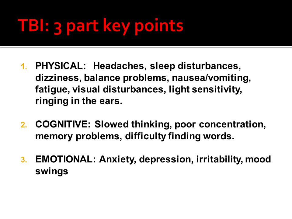 1. PHYSICAL: Headaches, sleep disturbances, dizziness, balance problems, nausea/vomiting, fatigue, visual disturbances, light sensitivity, ringing in