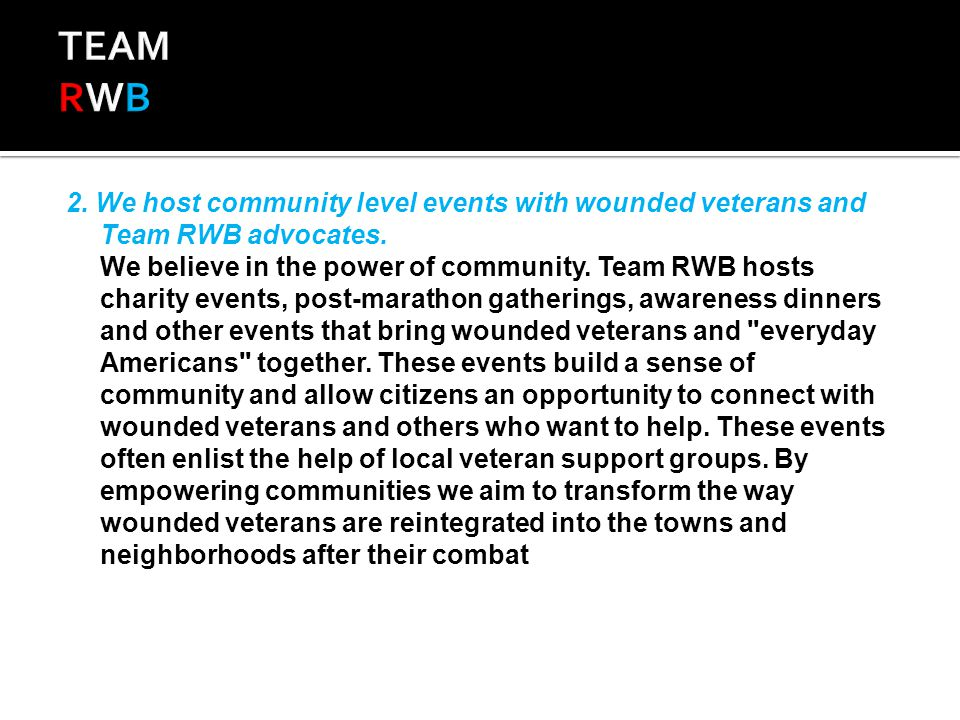 2. We host community level events with wounded veterans and Team RWB advocates.
