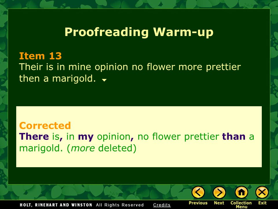 Proofreading Warm-up Item 13 Their is in mine opinion no flower more prettier then a marigold.