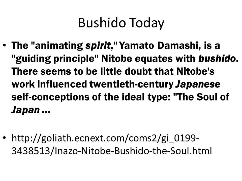 Bushido Today The animating spirit, Yamato Damashi, is a guiding principle Nitobe equates with bushido.