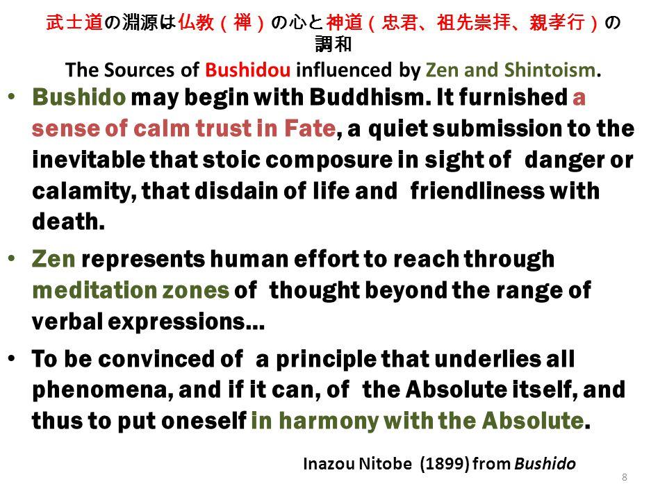 8 武士道の淵源は仏教(禅)の心と神道(忠君、祖先崇拝、親孝行)の 調和 The Sources of Bushidou influenced by Zen and Shintoism.