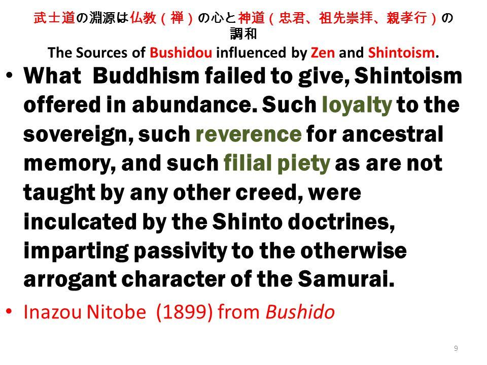 9 武士道の淵源は仏教(禅)の心と神道(忠君、祖先崇拝、親孝行)の 調和 The Sources of Bushidou influenced by Zen and Shintoism.