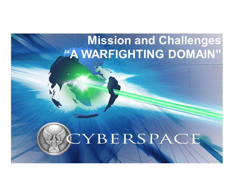 Mission and Challenges A WARFIGHTING DOMAIN