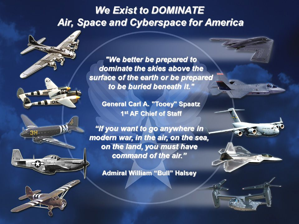 We better be prepared to dominate the skies above the surface of the earth or be prepared to be buried beneath it. General Carl A.