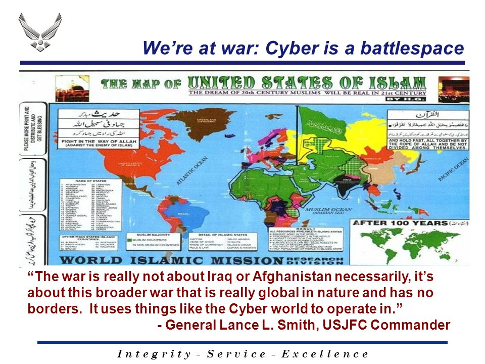 """I n t e g r i t y - S e r v i c e - E x c e l l e n c e We're at war: Cyber is a battlespace """"The war is really not about Iraq or Afghanistan necessar"""