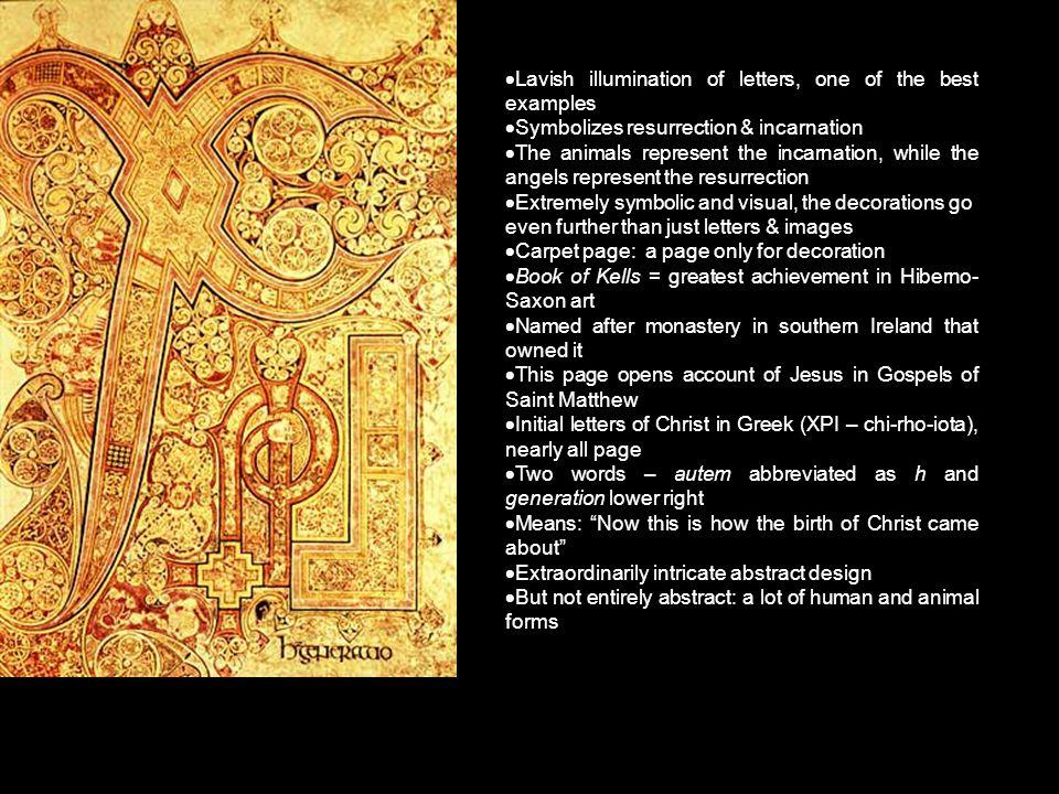 Lavish illumination of letters, one of the best examples  Symbolizes resurrection & incarnation  The animals represent the incarnation, while the