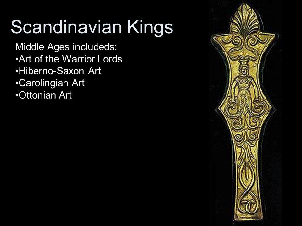Scandinavian Kings Middle Ages includeds: Art of the Warrior Lords Hiberno-Saxon Art Carolingian Art Ottonian Art