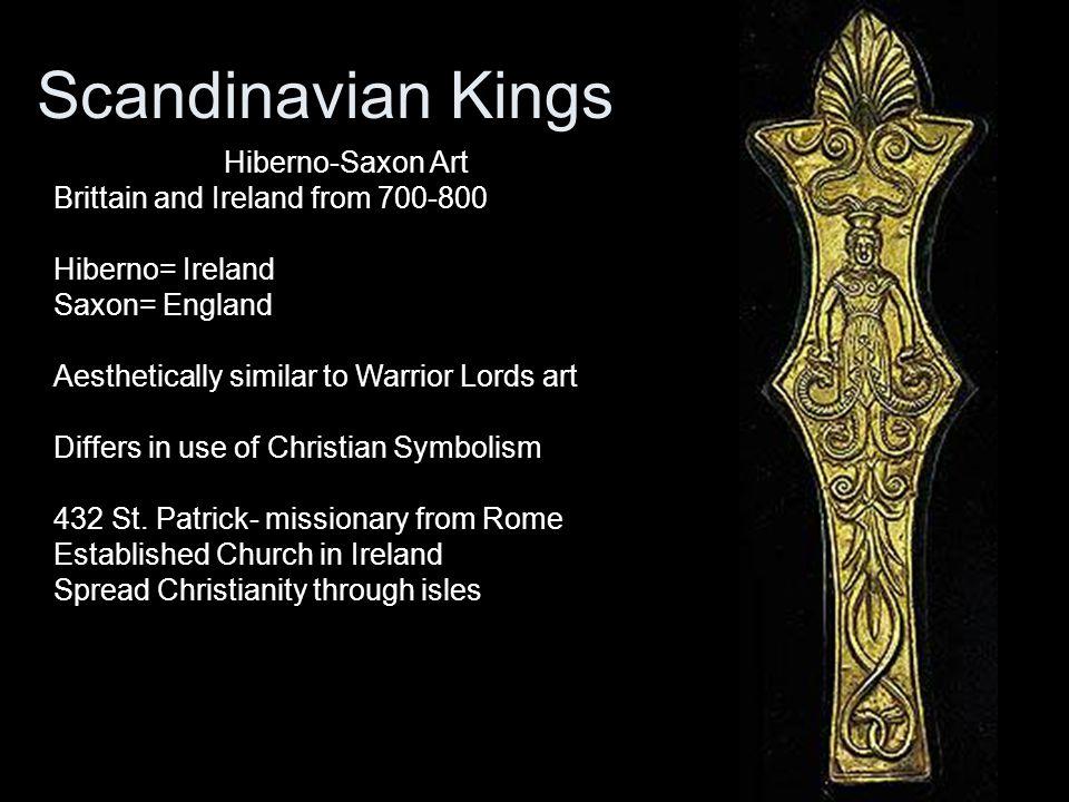 Scandinavian Kings Hiberno-Saxon Art Brittain and Ireland from 700-800 Hiberno= Ireland Saxon= England Aesthetically similar to Warrior Lords art Diff