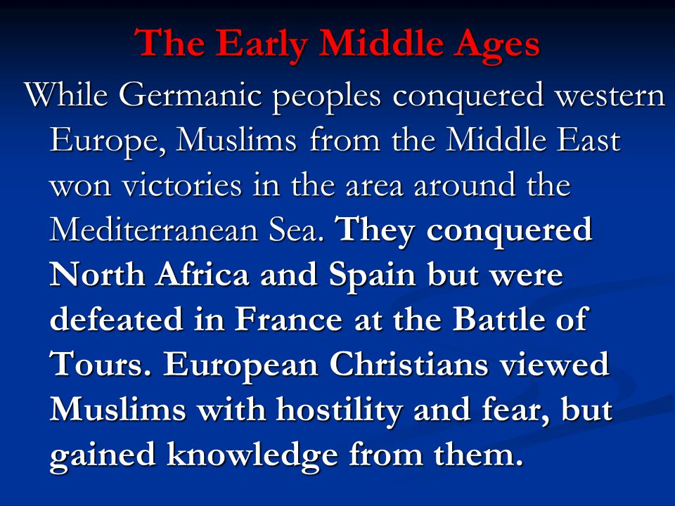 The Early Middle Ages While Germanic peoples conquered western Europe, Muslims from the Middle East won victories in the area around the Mediterranean