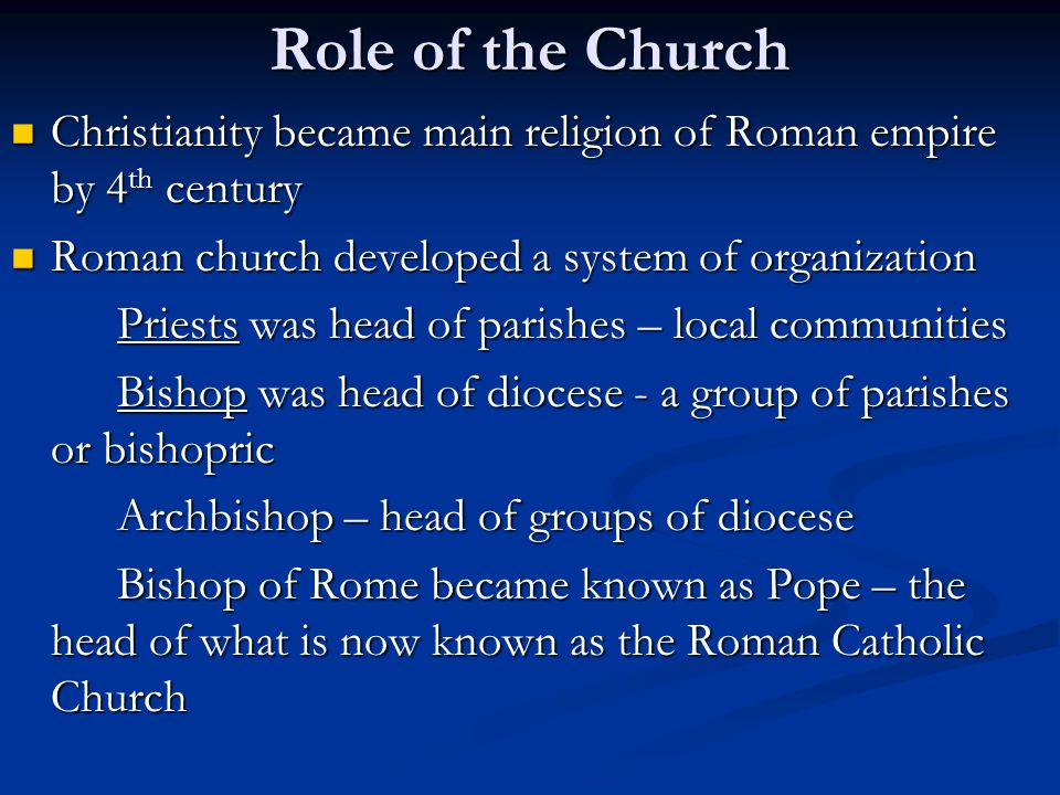 Role of the Church Christianity became main religion of Roman empire by 4 th century Christianity became main religion of Roman empire by 4 th century