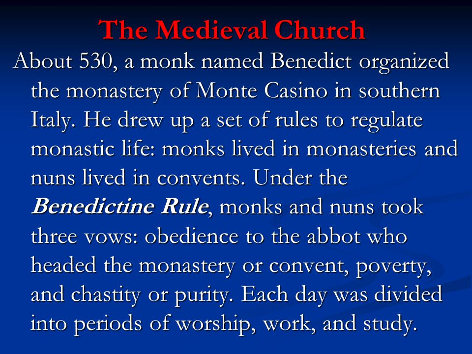 The Medieval Church About 530, a monk named Benedict organized the monastery of Monte Casino in southern Italy. He drew up a set of rules to regulate