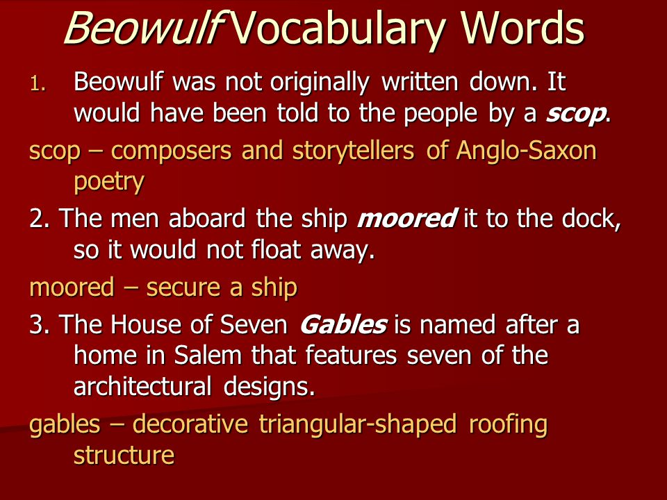 Beowulf Vocabulary Words 1. Beowulf was not originally written down.