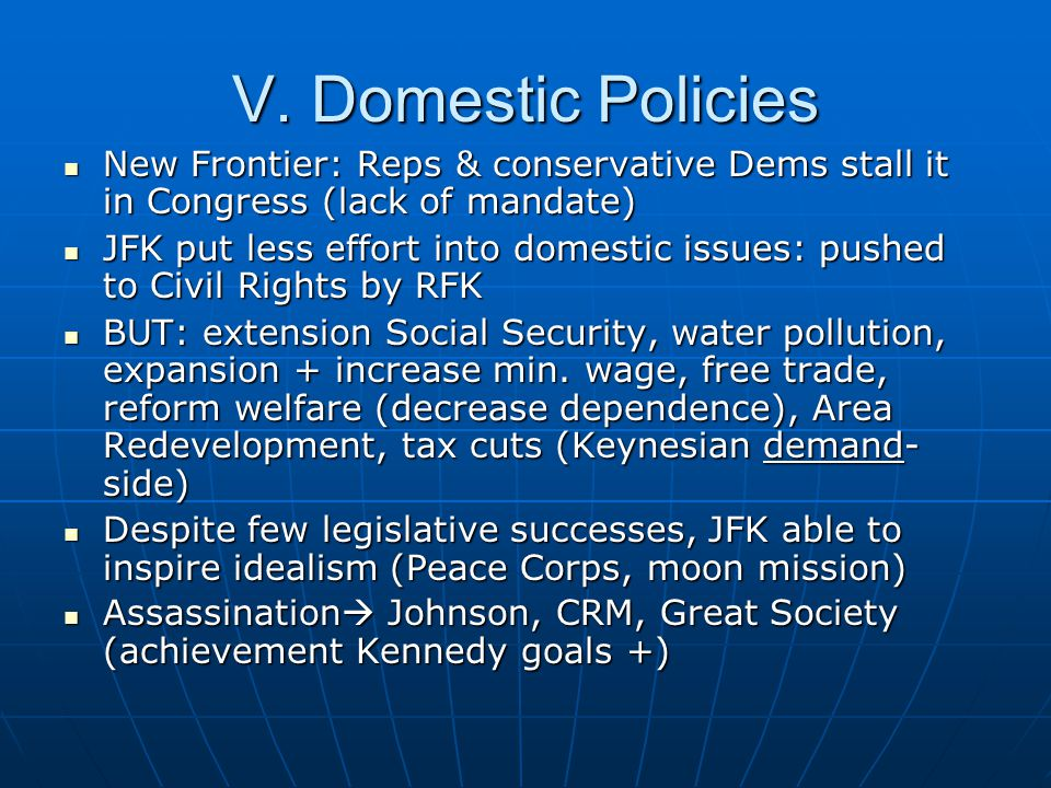 V. Domestic Policies New Frontier: Reps & conservative Dems stall it in Congress (lack of mandate) New Frontier: Reps & conservative Dems stall it in
