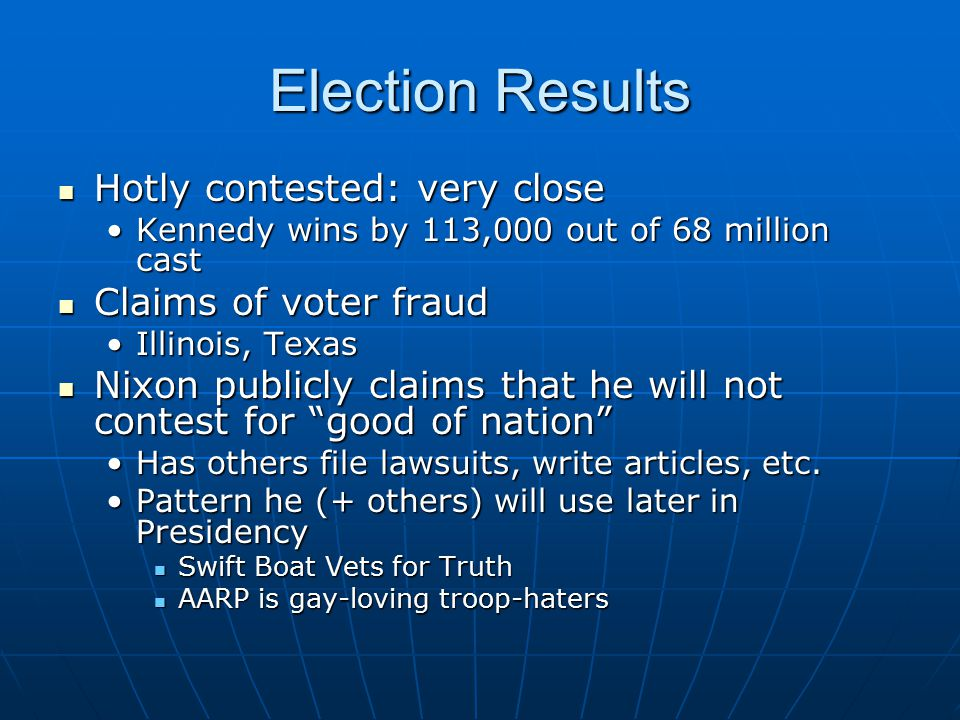 Election Results Hotly contested: very close Hotly contested: very close Kennedy wins by 113,000 out of 68 million castKennedy wins by 113,000 out of