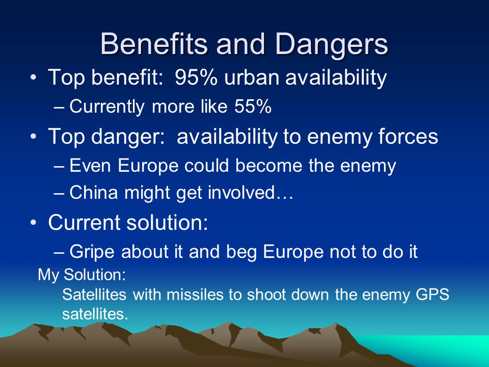 Benefits and Dangers Top benefit: 95% urban availability –Currently more like 55% Top danger: availability to enemy forces –Even Europe could become t
