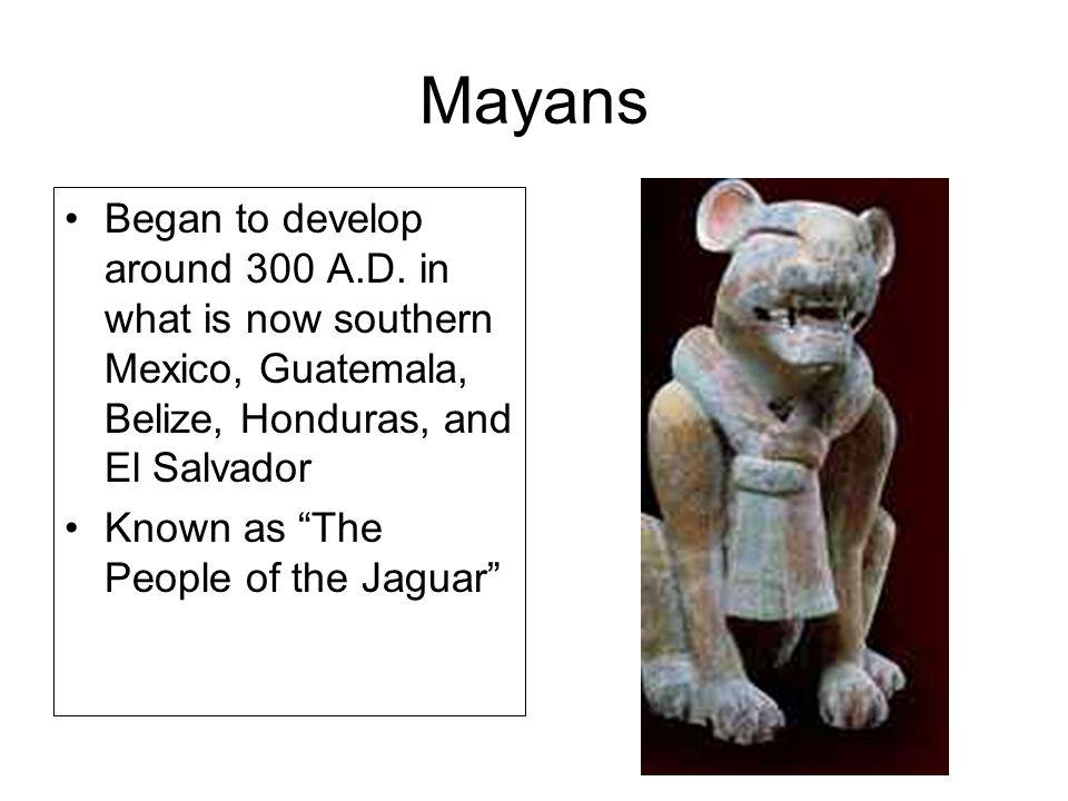 Mayans Began to develop around 300 A.D.