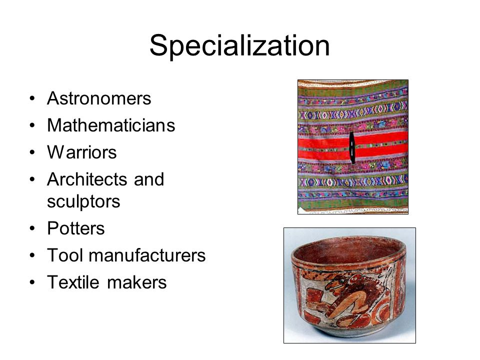 Astronomers Mathematicians Warriors Architects and sculptors Potters Tool manufacturers Textile makers