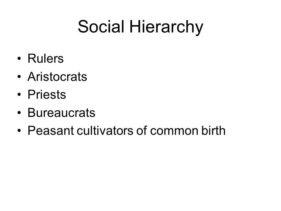 Social Hierarchy Rulers Aristocrats Priests Bureaucrats Peasant cultivators of common birth