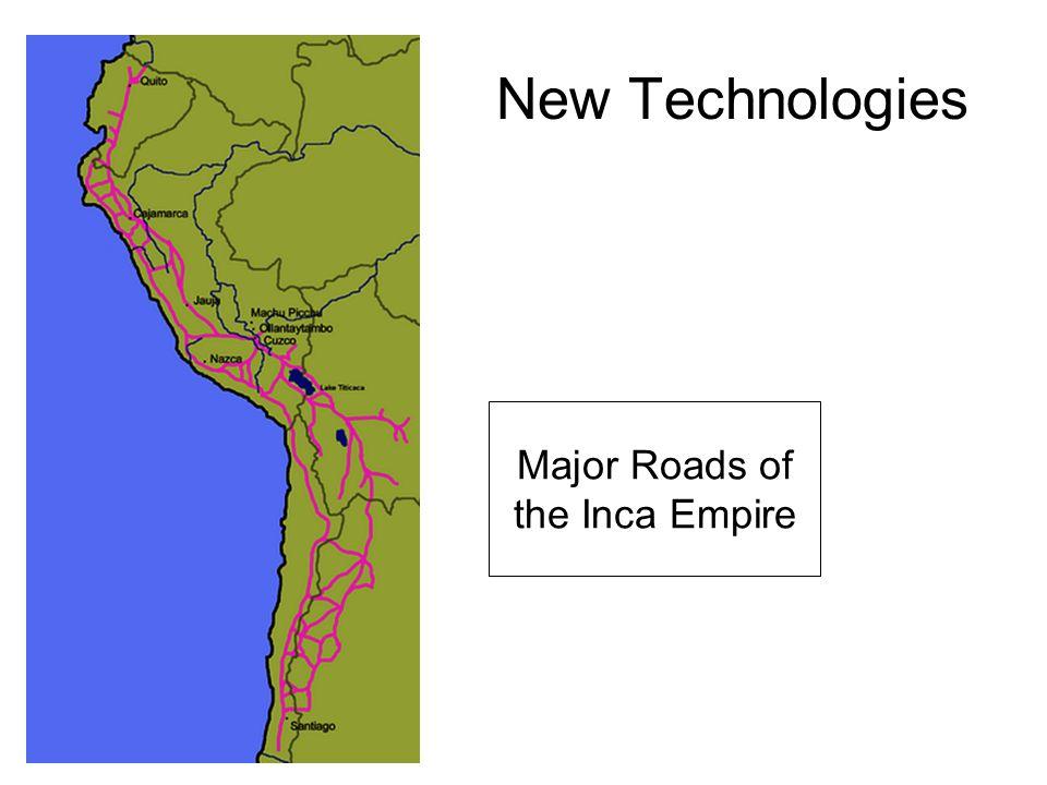 New Technologies Major Roads of the Inca Empire