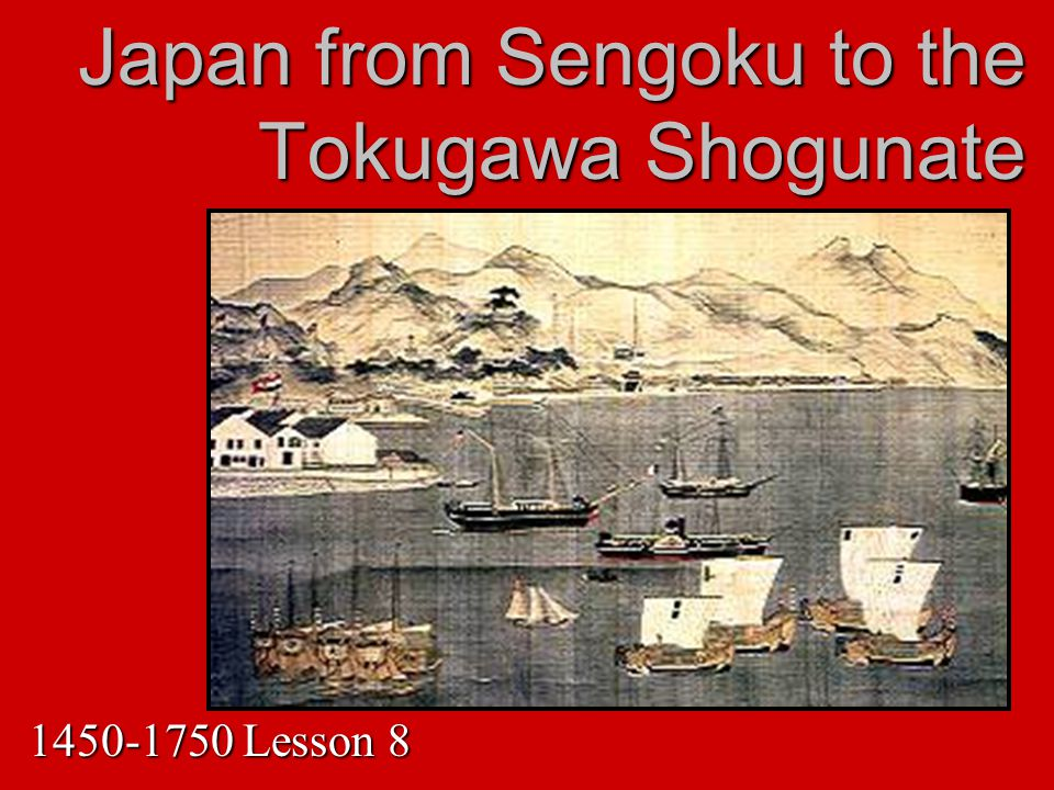 Main Ideas: Foreign technology led to the end of the feudal period in JapanForeign technology led to the end of the feudal period in Japan Japan and its society & culture flourished after unification under the Tokugawa shogunateJapan and its society & culture flourished after unification under the Tokugawa shogunate By 1750, Japan is slowly modernizing by adapting aspects of a Western modelBy 1750, Japan is slowly modernizing by adapting aspects of a Western model