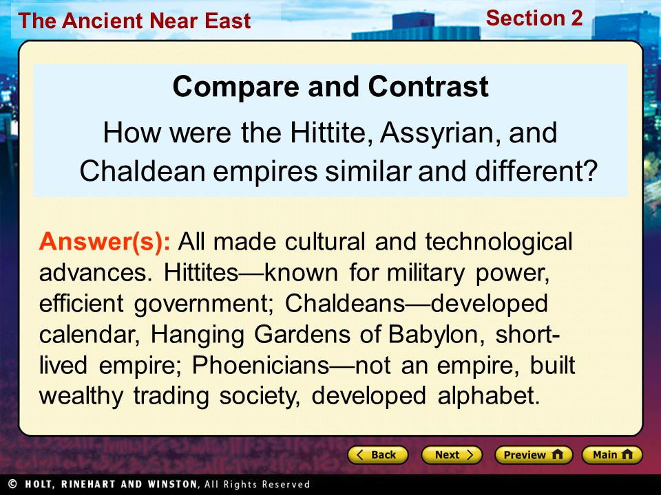 The Ancient Near East Section 2 Compare and Contrast How were the Hittite, Assyrian, and Chaldean empires similar and different? Answer(s): All made c