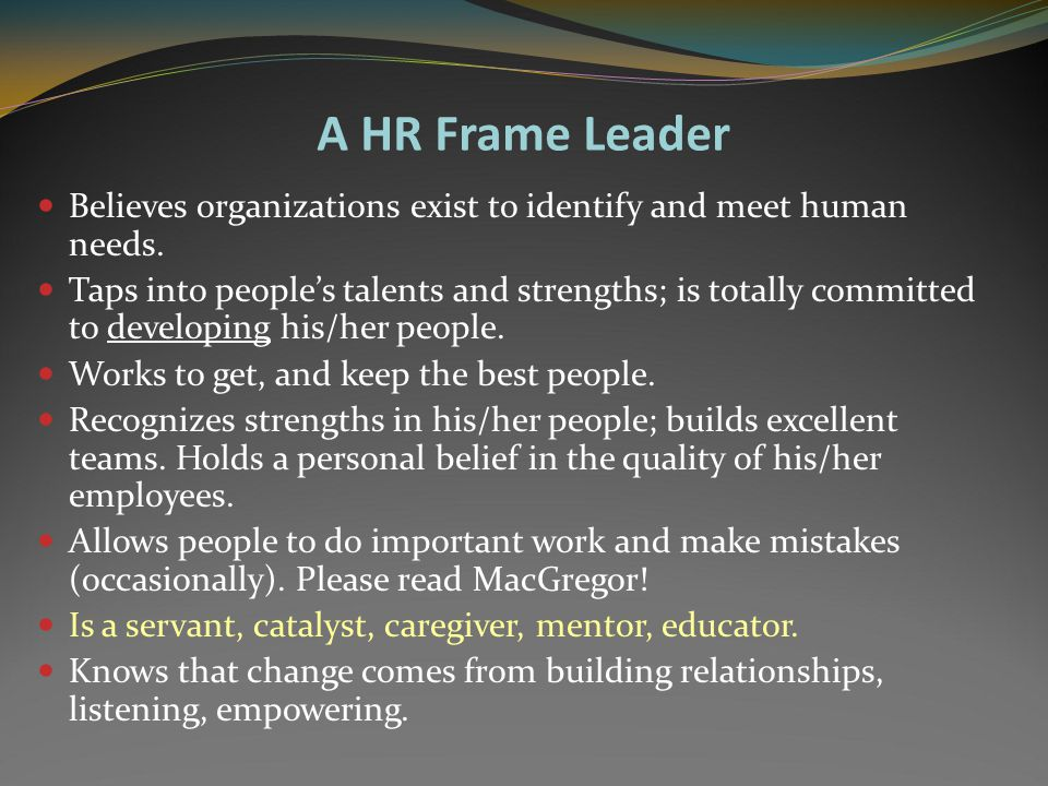 The Human Resource Frame Human resource leaders believe that people are the heart of any organization. When people feel the organization is responsive