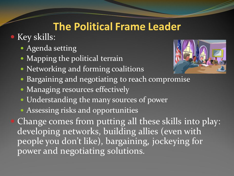 Political Frame Leader A political frame leader is an advocate, negotiator, warrior.