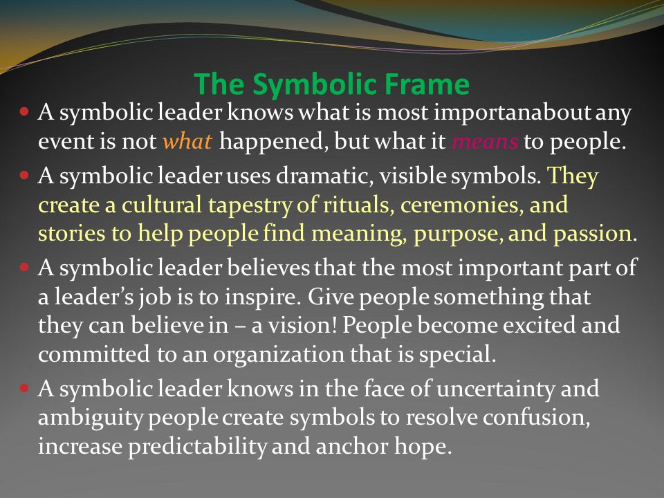 The Symbolic Frame Explores how organizations create meaning and belief through symbols-including myths, rituals, and ceremonies.
