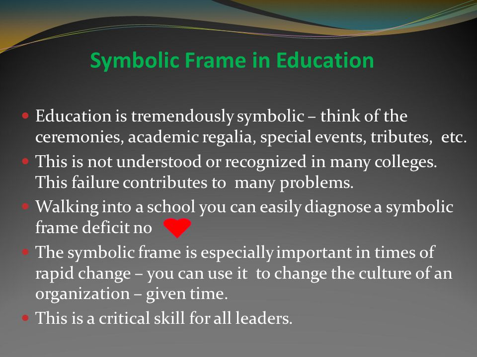 A Symbolic Frame Leader Is charismatic. Is a prophet or poet. Articulates a vision that differentiates the organization's unique capabilities and miss