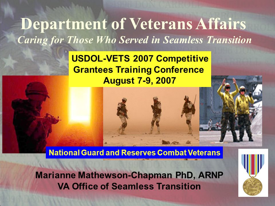 1 UNCLASSIFIED Department of Veterans Affairs Caring for Those Who Served in Seamless Transition Marianne Mathewson-Chapman PhD, ARNP VA Office of Sea