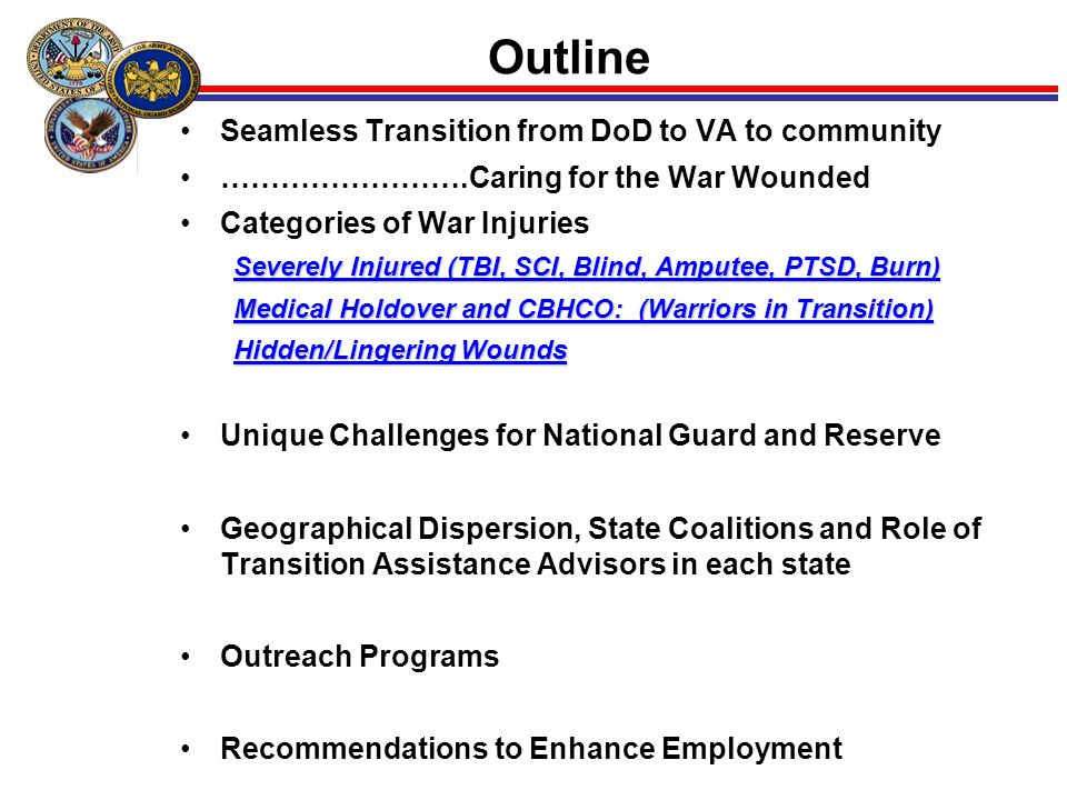 3 Outline Seamless Transition from DoD to VA to community …………………….Caring for the War Wounded Categories of War Injuries Severely Injured (TBI, SCI, B