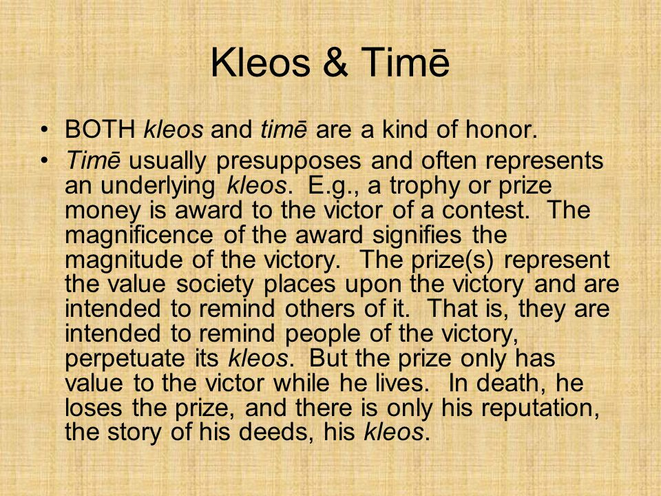 Kleos & Timē BOTH kleos and timē are a kind of honor.
