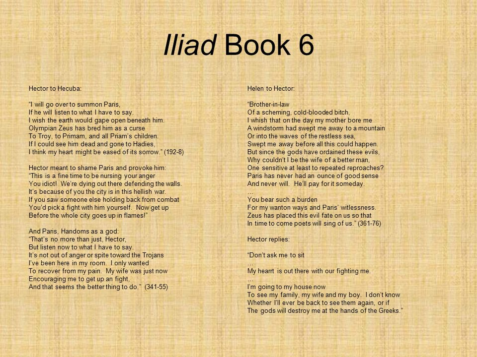 Iliad Book 6 Hector to Hecuba: I will go over to summon Paris, If he will listen to what I have to say.