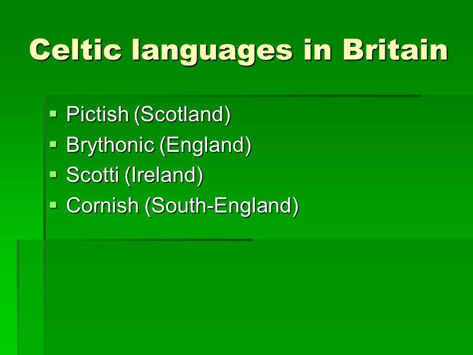 Celtic languages in Britain  Pictish (Scotland)  Brythonic (England)  Scotti (Ireland)  Cornish (South-England)