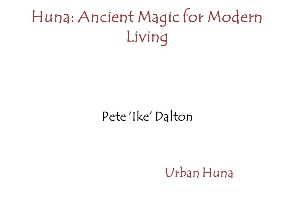 Huna: Ancient Magic for Modern Living Learn about: 3 selves 7 principles 4 types of reality Manifesting –haipule, expectations, ewop, positive focus Breathing Light of love Eye of kanaloa Success Healing Shamanic Journeying Time The elements Meditation Symbols Relationships Dreaming Having fun......