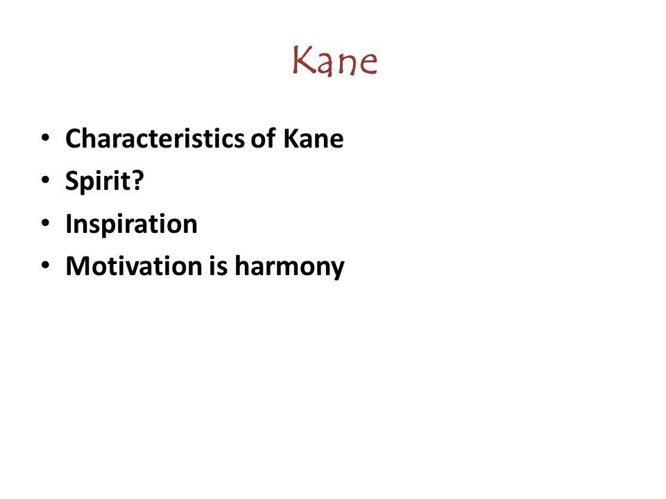 Kane Characteristics of Kane Spirit Inspiration Motivation is harmony